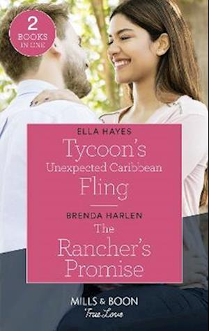 Tycoon's Unexpected Caribbean Fling / The Rancher's Promise
