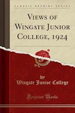 Views of Wingate Junior College, 1924 (Classic Reprint)