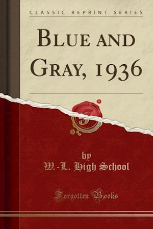 Bog, paperback Blue and Gray, 1936 (Classic Reprint) af W. -L High School