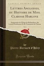 Lettres Angloises, Ou Histoire de Miss. Clarisse Harlove, Vol. 3 af Pierre Bernard D'Hery