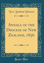 Annals of the Diocese of New Zealand, 1856 (Classic Reprint)