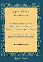 A Bibliography of the Work of Mark Twain, Samuel Langhorne Clemens