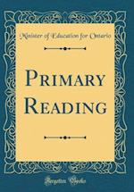 Primary Reading (Classic Reprint)