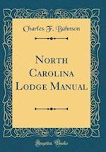 North Carolina Lodge Manual (Classic Reprint)