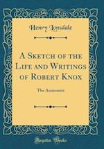 A Sketch of the Life and Writings of Robert Knox
