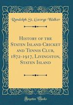 History of the Staten Island Cricket and Tennis Club, 1872-1917, Livingston, Staten Island (Classic Reprint) af Randolph St George Walker