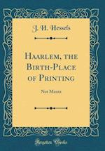 Haarlem, the Birth-Place of Printing