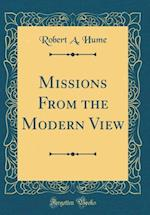 Missions from the Modern View (Classic Reprint) af Robert a. Hume