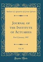 Journal of the Institute of Actuaries, Vol. 41 af Institute of Actuaries of Great Britain