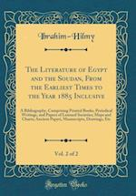 The Literature of Egypt and the Soudan, from the Earliest Times to the Year 1885 Inclusive, Vol. 2 of 2 af Ibrahim-Hilmy Ibrahim-Hilmy
