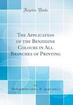 The Application of the Benzidine Colours in All Branches of Printing (Classic Reprint) af Farbenfabriken Vorm F. Bayer and Co