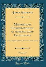 Memoirs and Correspondence of Admiral Lord de Saumarez, Vol. 2 of 2 af James Saumarez