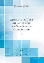 Abhandlung Uber Die Auflosung Der Numerischen Gleichungen af C. Sturm