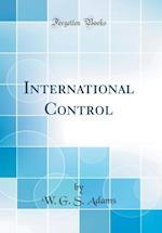 International Control (Classic Reprint)