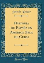 Historia de Espana En America (Isla de Cuba) (Classic Reprint) af Jose De Alcazar
