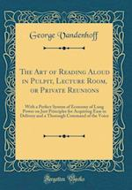 The Art of Reading Aloud in Pulpit, Lecture Room, or Private Reunions