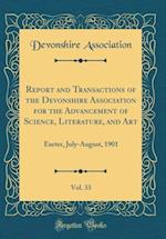 Report and Transactions of the Devonshire Association for the Advancement of Science, Literature, and Art, Vol. 33 af Devonshire Association