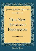 The New England Freemason, Vol. 2 (Classic Reprint)