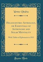 Heliocentric Astrology, or Essentials of Astronomy and Solar Mentality