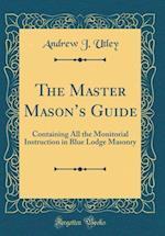 The Master Mason's Guide