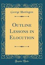 Outline Lessons in Elocution (Classic Reprint)