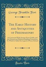 The Early History and Antiquities of Freemasonry