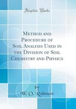 Method and Procedure of Soil Analysis Used in the Division of Soil Chemistry and Physics (Classic Reprint) af W. O. Robinson