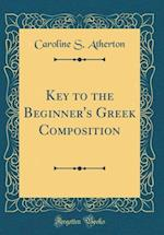 Key to the Beginner's Greek Composition (Classic Reprint) af Caroline S. Atherton