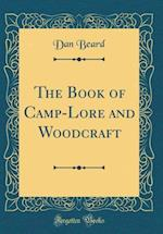 The Book of Camp-Lore and Woodcraft (Classic Reprint)