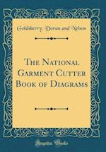 The National Garment Cutter Book of Diagrams (Classic Reprint) af Goldsberry Doran and Nelson