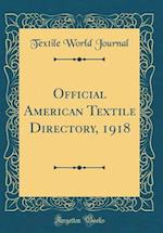 Official American Textile Directory, 1918 (Classic Reprint) af Textile World Journal