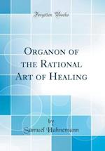 Organon of the Rational Art of Healing (Classic Reprint)