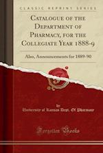 Catalogue of the Department of Pharmacy, for the Collegiate Year 1888-9