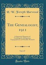 The Genealogist, 1911, Vol. 27 af H. W. Forsyth Harwood