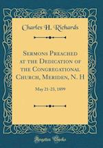 Sermons Preached at the Dedication of the Congregational Church, Meriden, N. H af Charles H. Richards