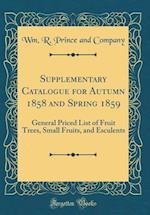 Supplementary Catalogue for Autumn 1858 and Spring 1859 af Wm R. Prince and Company