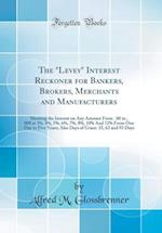 "The ""Levey"" Interest Reckoner for Bankers, Brokers, Merchants and Manufacturers af Alfred M. Glossbrenner"