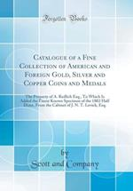 Catalogue of a Fine Collection of American and Foreign Gold, Silver and Copper Coins and Medals