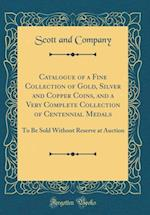 Catalogue of a Fine Collection of Gold, Silver and Copper Coins, and a Very Complete Collection of Centennial Medals