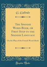 The Spanish Word-Book, or First Step to the Spanish Language af G. Galindo