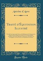 Traite D'Equitation Illustre af Antoine D'Aure