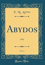 Abydos, Vol. 3 af E. R. Ayrton