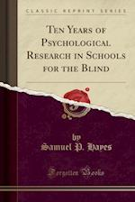 Ten Years of Psychological Research in Schools for the Blind (Classic Reprint)