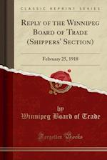 Reply of the Winnipeg Board of Trade (Shippers' Section)