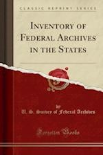 Inventory of Federal Archives in the States (Classic Reprint)