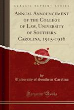 Annual Announcement of the College of Law, University of Southern Carolina, 1915-1916 (Classic Reprint)