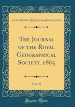 The Journal of the Royal Geographical Society, 1865, Vol. 35 (Classic Reprint)