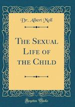 The Sexual Life of the Child (Classic Reprint)