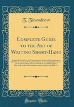 Complete Guide to the Art of Writing Short-Hand
