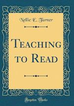 Teaching to Read (Classic Reprint)